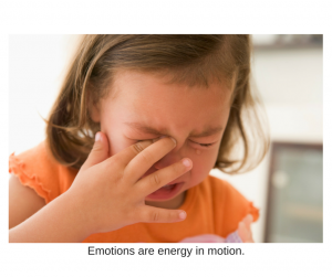 Emotions are energy in motion.